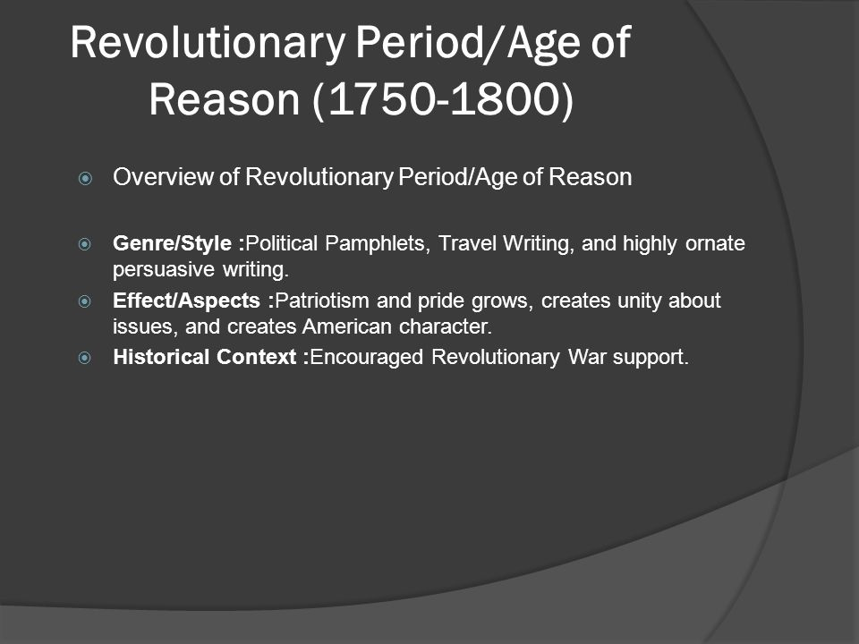 Revolutionary Period/Age of Reason (1750-1800)  Overview of Revolutionary Period/Age of Reason  Genre/Style :Political Pamphlets, Travel Writing, an