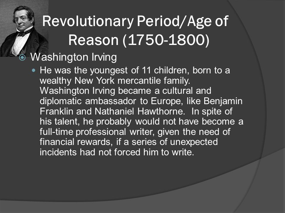 Revolutionary Period/Age of Reason (1750-1800)  Benjamin Franklin Benjamin Franklin, practical yet idealistic, hard-working and enormously successful, was a second-generation immigrant who lived in Boston Massachusetts.
