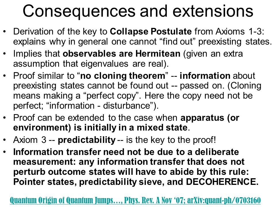 "Consequences and extensions Derivation of the key to Collapse Postulate from Axioms 1-3: explains why in general one cannot ""find out"" preexisting sta"