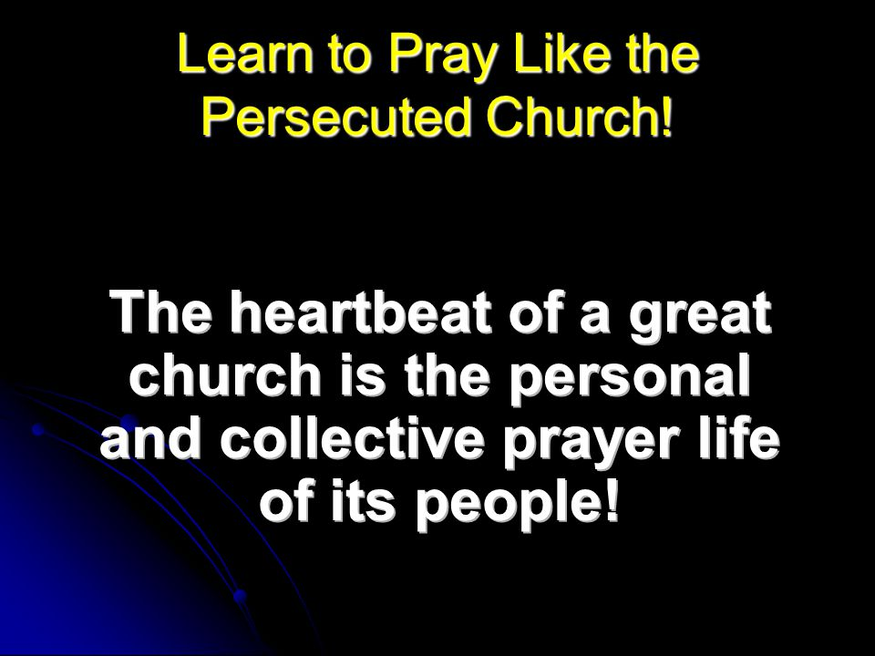 The heartbeat of a great church is the personal and collective prayer life of its people.