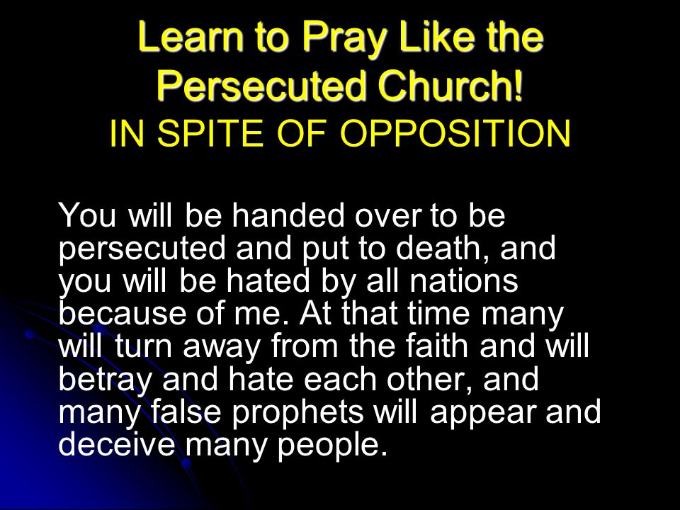 Learn to Pray Like the Persecuted Church. Learn to Pray Like the Persecuted Church.