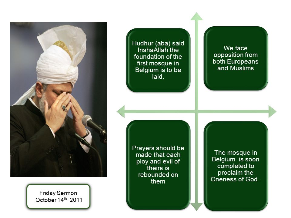 Hudhur (aba) said InshaAllah the foundation of the first mosque in Belgium is to be laid.