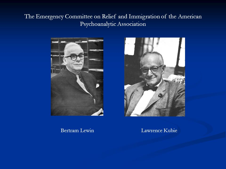 The Emergency Committee on Relief and Immigration of the American Psychoanalytic Association Lawrence KubieBertram Lewin