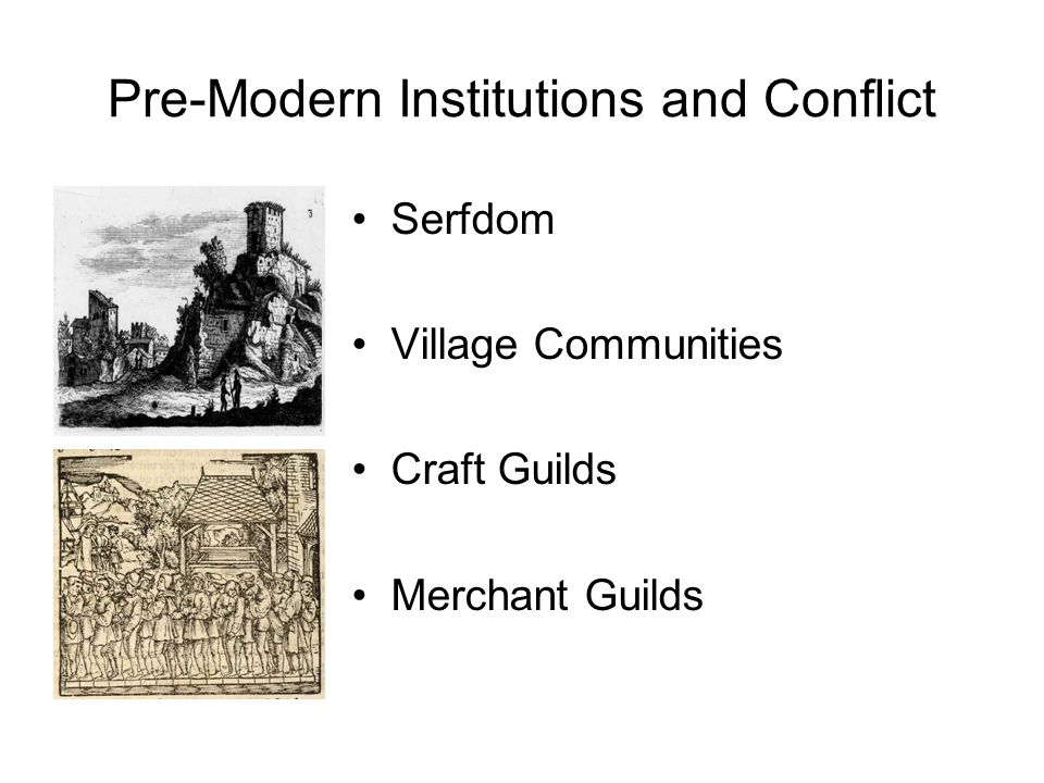 Pre-Modern Institutions and Conflict Serfdom Village Communities Craft Guilds Merchant Guilds