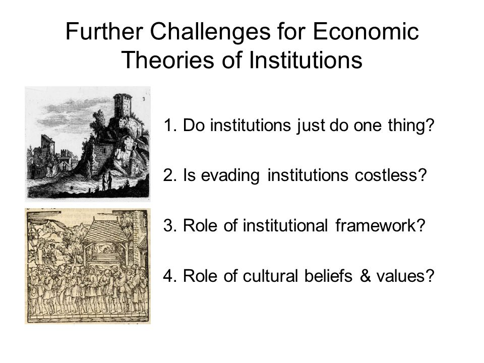 Further Challenges for Economic Theories of Institutions 1.