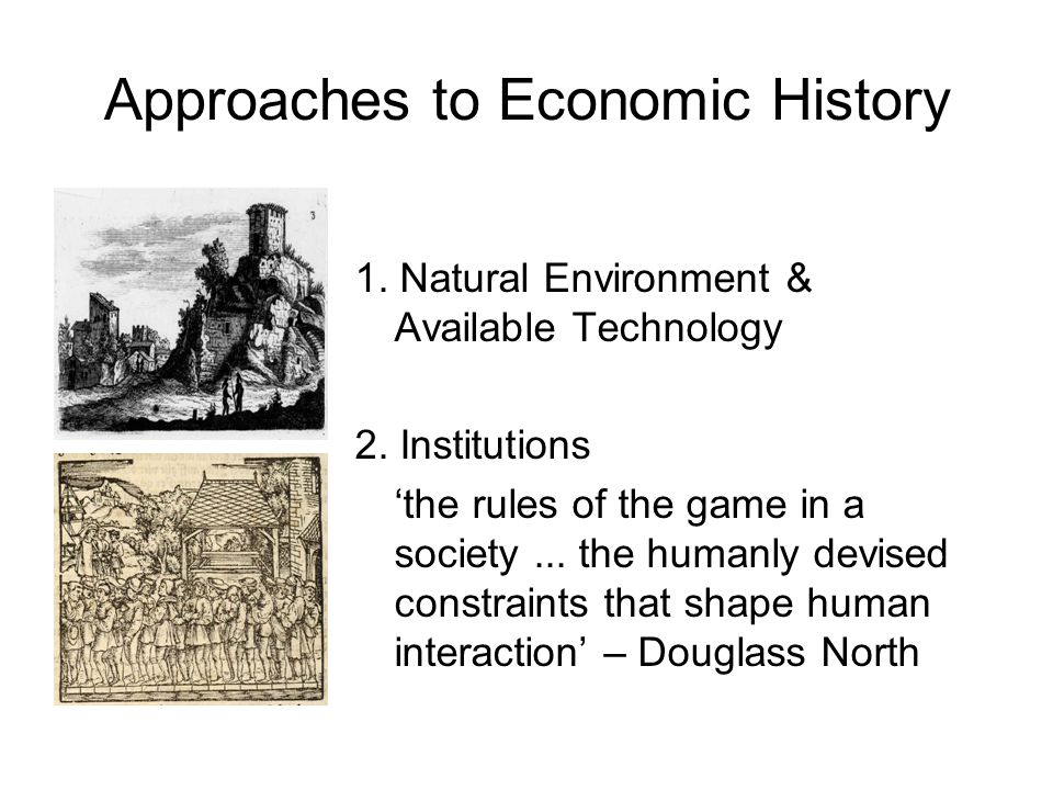 Approaches to Economic History 1. Natural Environment & Available Technology 2.