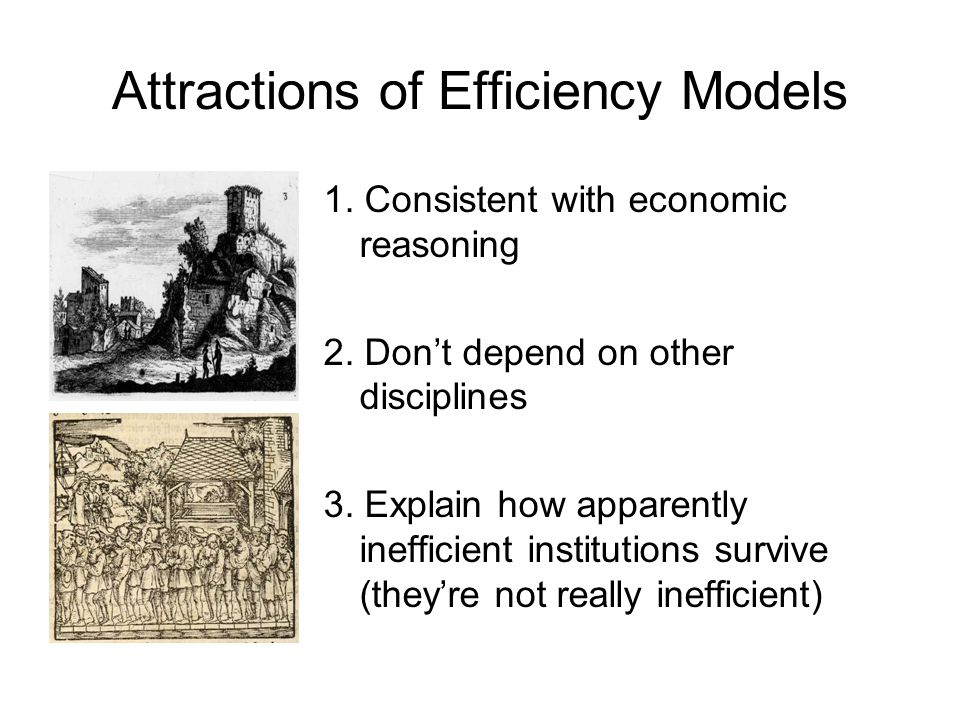 Attractions of Efficiency Models 1. Consistent with economic reasoning 2.