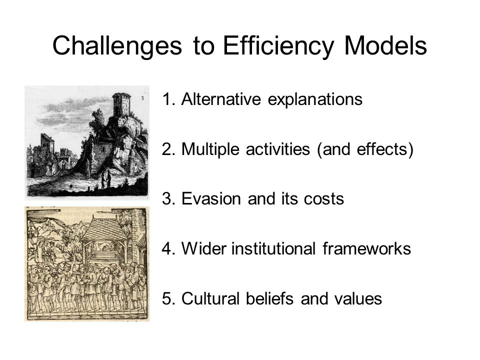 Challenges to Efficiency Models 1. Alternative explanations 2. Multiple activities (and effects) 3. Evasion and its costs 4. Wider institutional frame