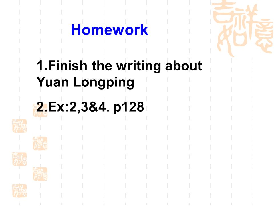 Homework 1.Finish the writing about Yuan Longping 2.Ex:2,3&4. p128