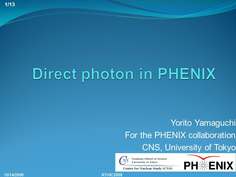 Yorito Yamaguchi For the PHENIX collaboration CNS, University of Tokyo 10/14/2008ATHIC2008 1/13