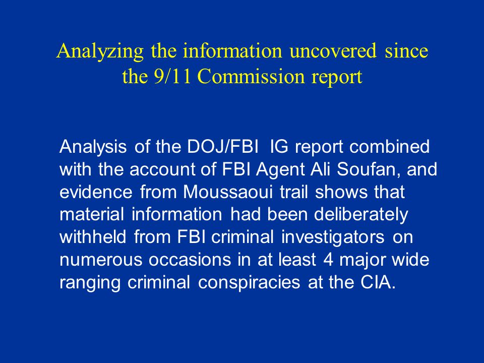 Analyzing the information uncovered since the 9/11 Commission report Analysis of the DOJ/FBI IG report combined with the account of FBI Agent Ali Souf
