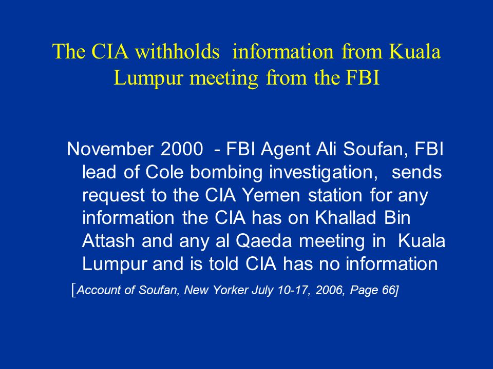 The CIA withholds information from Kuala Lumpur meeting from the FBI November 2000 - FBI Agent Ali Soufan, FBI lead of Cole bombing investigation, sen
