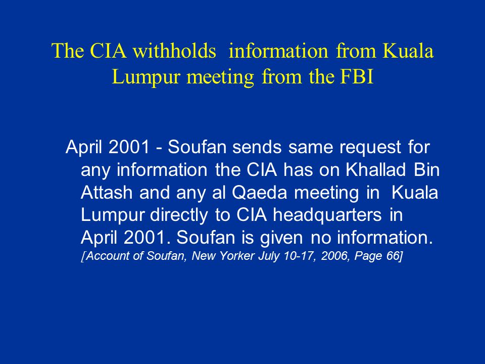 The CIA withholds information from Kuala Lumpur meeting from the FBI April 2001 - Soufan sends same request for any information the CIA has on Khallad