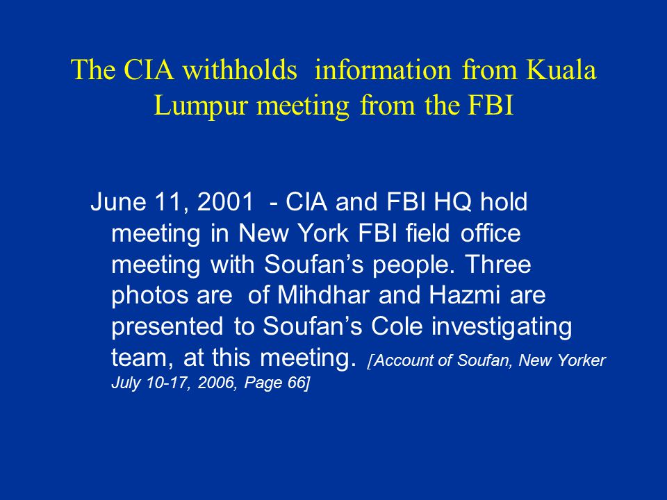 The CIA withholds information from Kuala Lumpur meeting from the FBI June 11, 2001 - CIA and FBI HQ hold meeting in New York FBI field office meeting