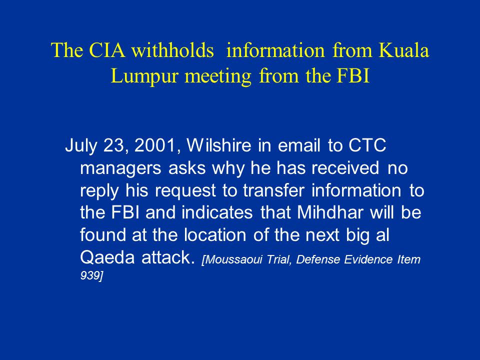 The CIA withholds information from Kuala Lumpur meeting from the FBI July 23, 2001, Wilshire in email to CTC managers asks why he has received no repl
