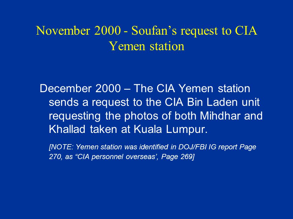 November 2000 - Soufan's request to CIA Yemen station December 2000 – The CIA Yemen station sends a request to the CIA Bin Laden unit requesting the p