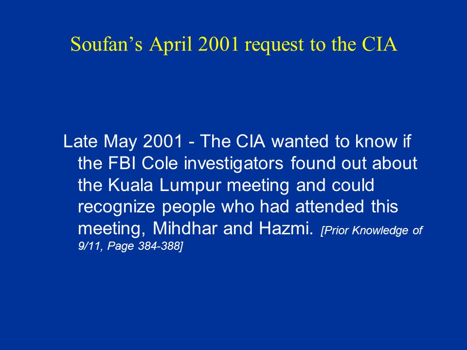 Soufan's April 2001 request to the CIA Late May 2001 - The CIA wanted to know if the FBI Cole investigators found out about the Kuala Lumpur meeting a