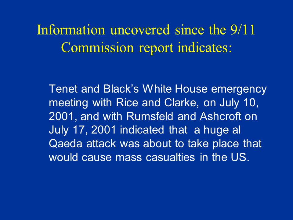 Information uncovered since the 9/11 Commission report indicates: Tom Wilshire's July 5, 13 and 23, 2001 e- mails to his CTC managers, indicated that Mihdhar and Hazmi would take part in the next big al Qaeda attack.