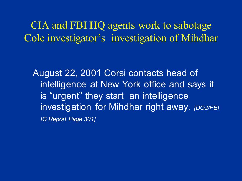 CIA and FBI HQ agents work to sabotage Cole investigator's investigation of Mihdhar August 22, 2001 Corsi contacts head of intelligence at New York of