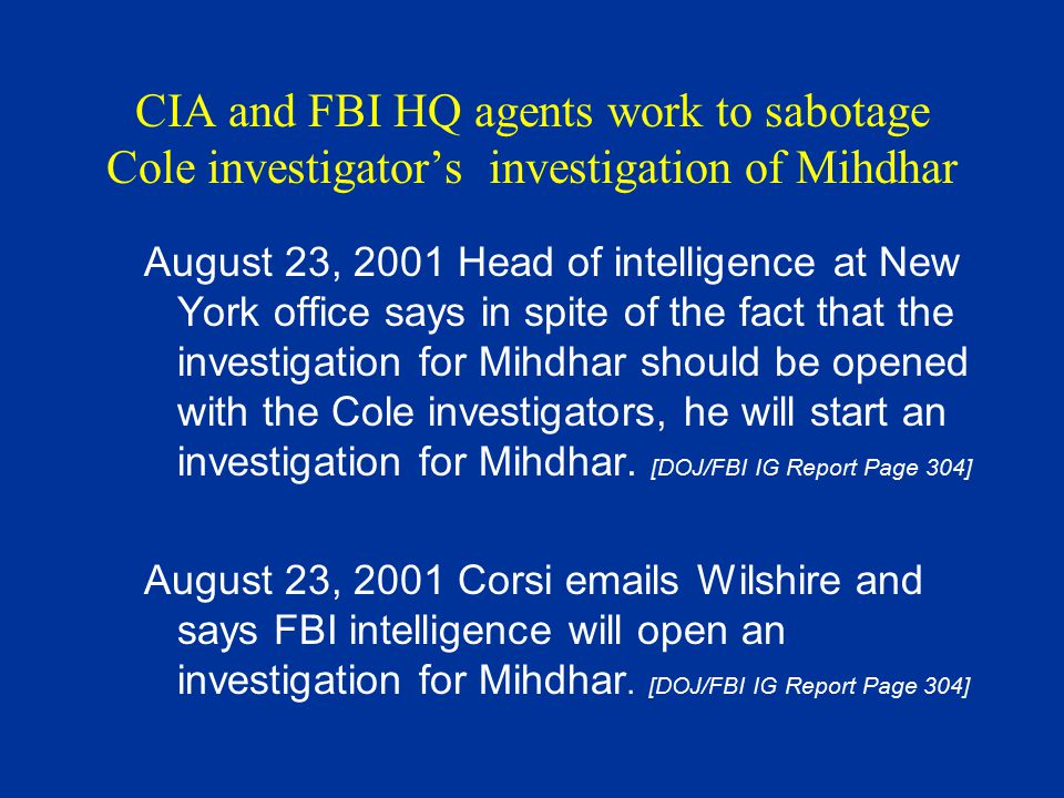 CIA and FBI HQ agents work to sabotage Cole investigator's investigation of Mihdhar August 23, 2001 Head of intelligence at New York office says in sp