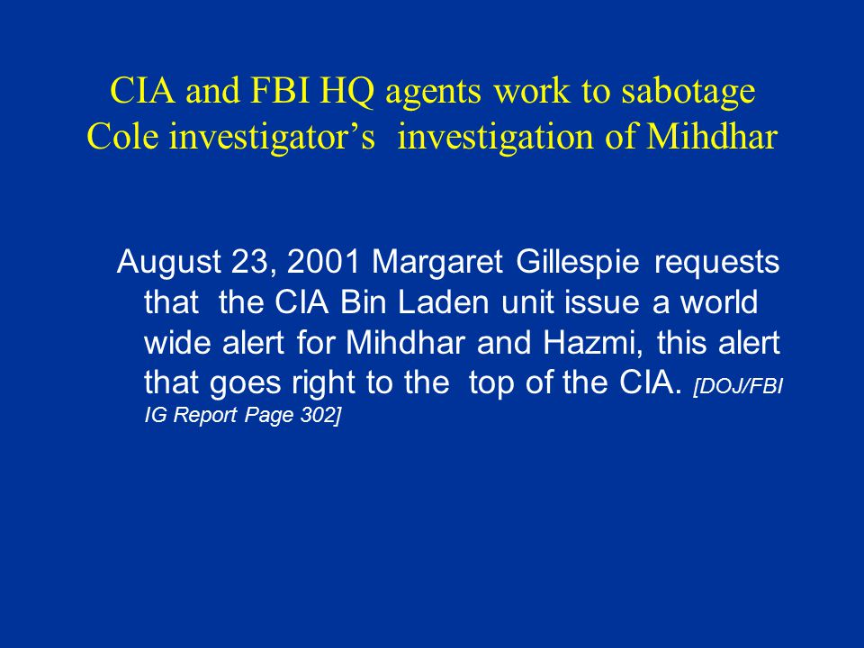 CIA and FBI HQ agents work to sabotage Cole investigator's investigation of Mihdhar August 23, 2001 Margaret Gillespie requests that the CIA Bin Laden
