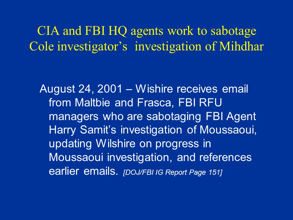 CIA and FBI HQ agents work to sabotage Cole investigator's investigation of Mihdhar August 24, 2001 – Wishire receives email from Maltbie and Frasca,