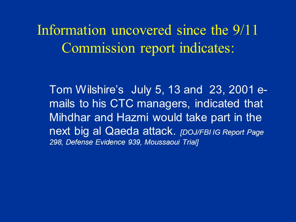 The CIA withholds information from Kuala Lumpur meeting from the FBI August 22-30, 2001 In spite of Wilshire knowing Mihdhar and Hazmi are in US in order to take part in al Qaeda attack, he works with FBI IOS agent Dina Corsi to sabotage FBI Agent Steve Bongardt's investigation of Mihdhar.