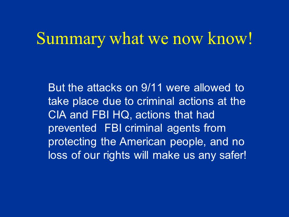 Summary what we now know! But the attacks on 9/11 were allowed to take place due to criminal actions at the CIA and FBI HQ, actions that had prevented