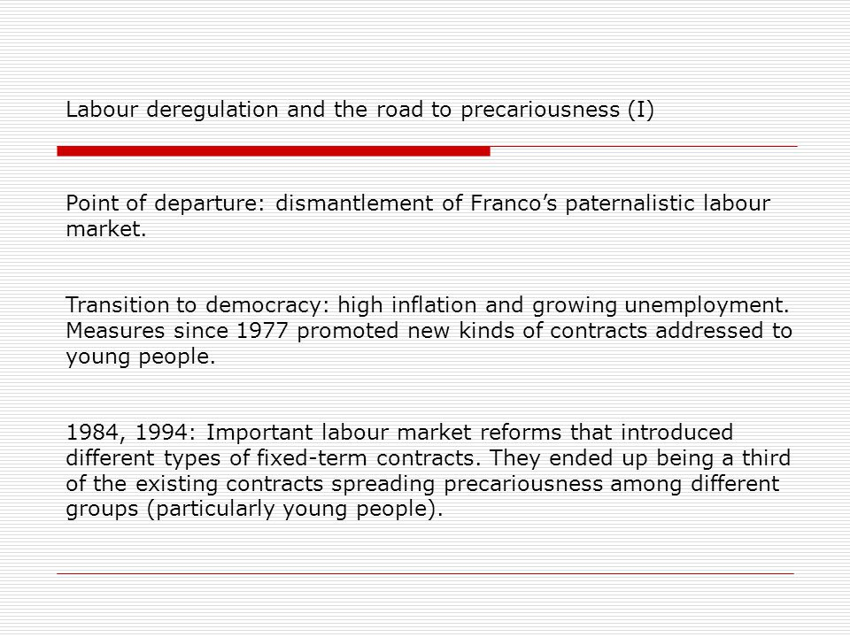 Labour deregulation and the road to precariousness (I) Point of departure: dismantlement of Franco's paternalistic labour market.
