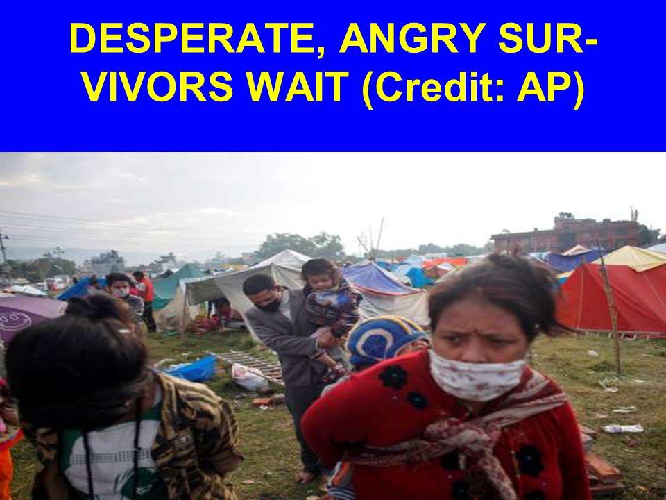DESPERATE, ANGRY SUR- VIVORS WAIT (Credit: AP)