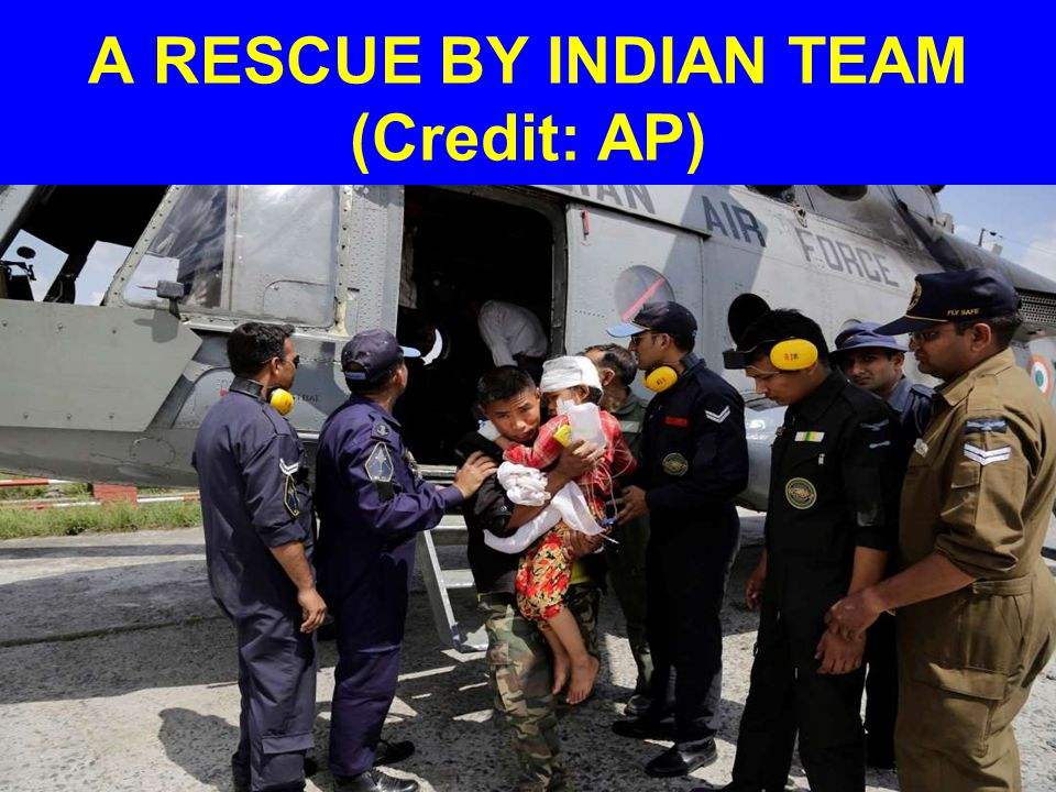 WEDNESDAY THE CALVARY ARRIVE: RESCUE AND AID TEAMS FROM GERMANY, INDIA,CHINA, JAPAN, TAIWAN, THAILAND, NORWAY, BHUTAN, USA, AND ISRAEL ARE WORKING WITH NEPALESE PROFESSIONALS IN REMOTE AREAS; - - -.