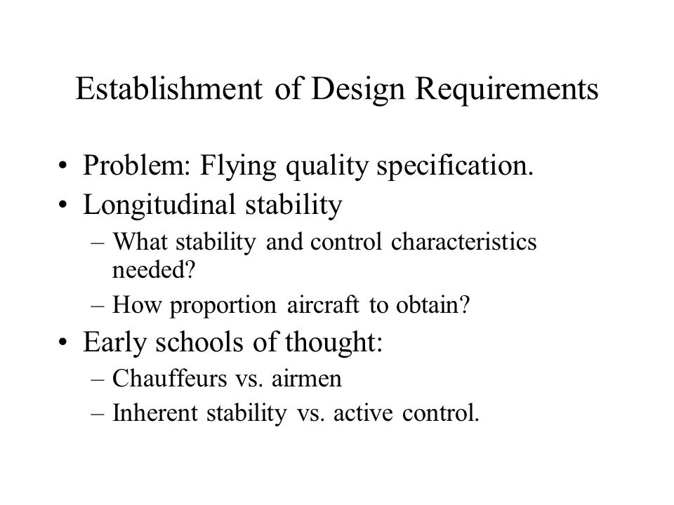 Establishment of Design Requirements Problem: Flying quality specification. Longitudinal stability –What stability and control characteristics needed?