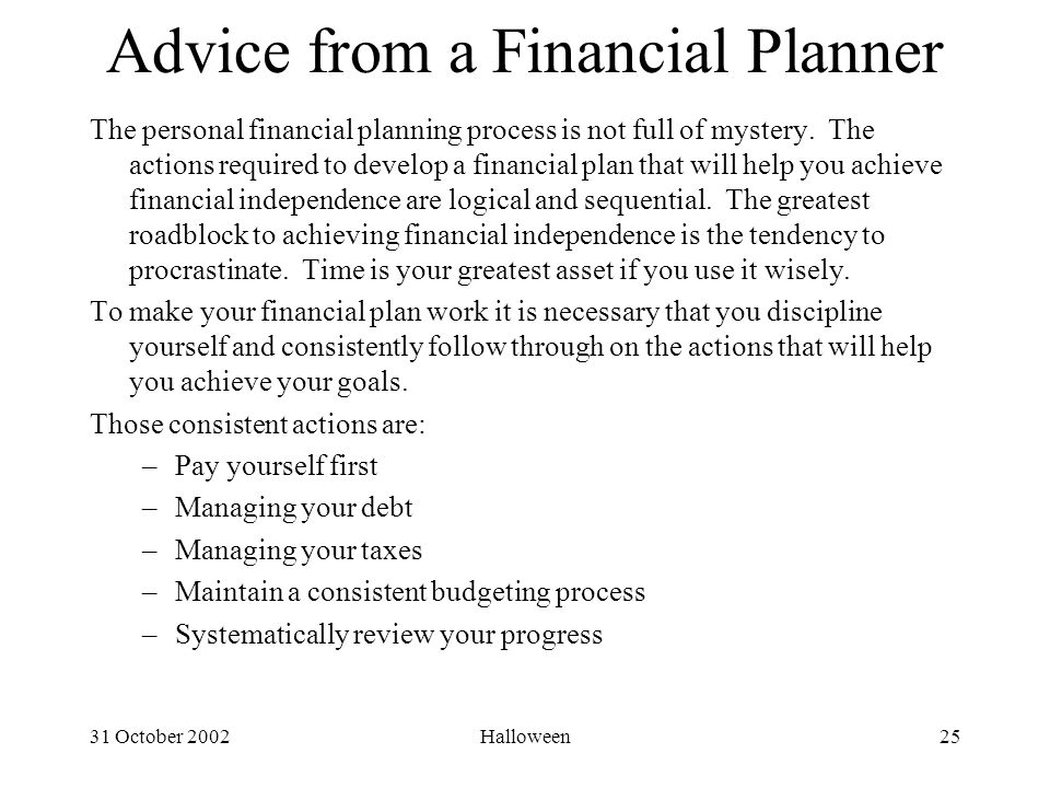 31 October 2002Halloween25 Advice from a Financial Planner The personal financial planning process is not full of mystery.