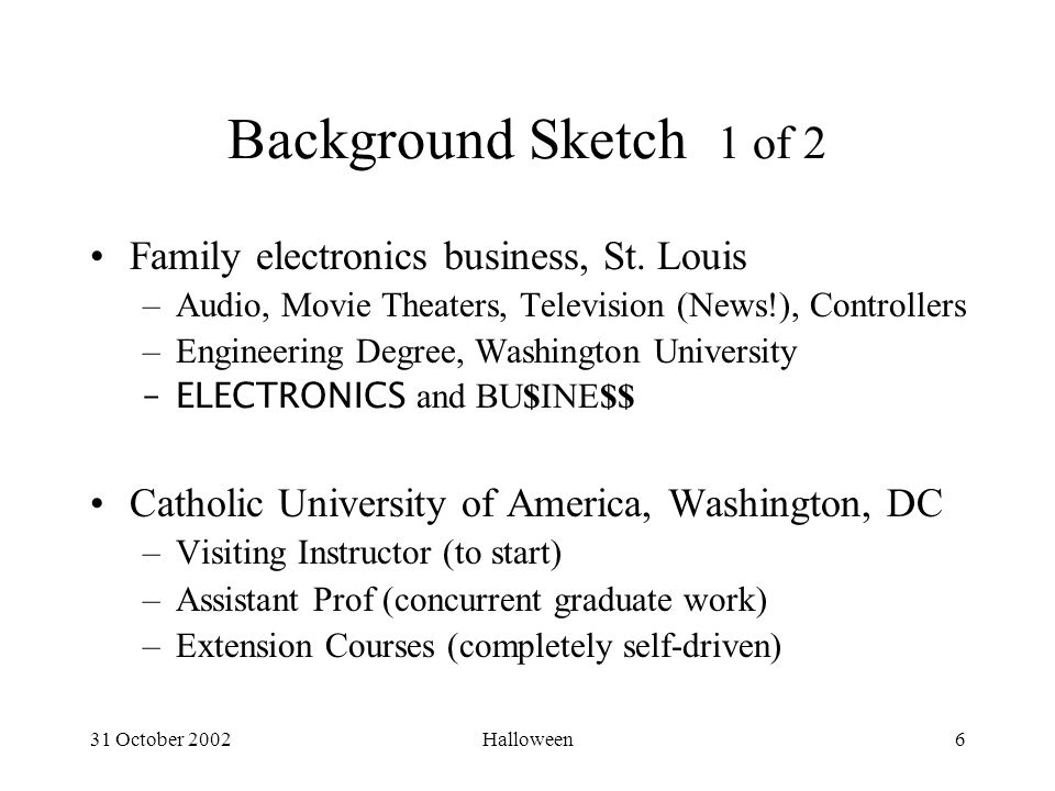 31 October 2002Halloween6 Background Sketch 1 of 2 Family electronics business, St.