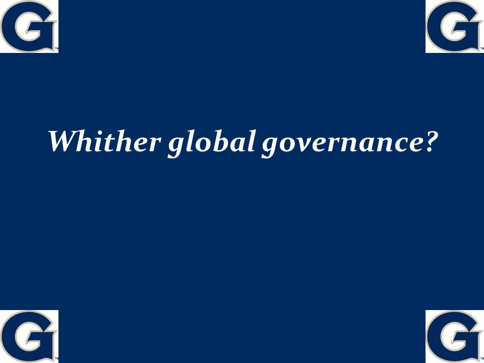 Whither global governance? 1