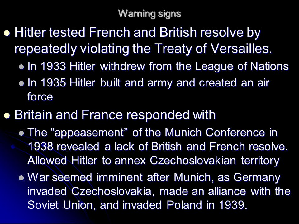 Warning signs Hitler tested French and British resolve by repeatedly violating the Treaty of Versailles.