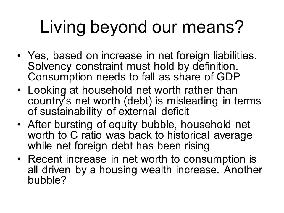 Living beyond our means. Yes, based on increase in net foreign liabilities.