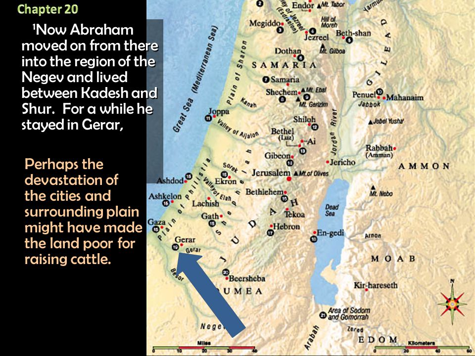 1 Now Abraham moved on from there into the region of the Negev and lived between Kadesh and Shur. For a while he stayed in Gerar, 1 Now Abraham moved