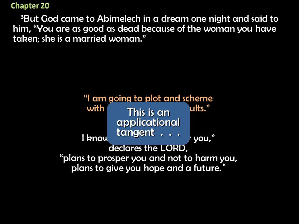 3 But God came to Abimelech in a dream one night and said to him, You are as good as dead because of the woman you have taken; she is a married woman. Note God's protection in spite of Abraham's (and Sarah's) lack of trust.