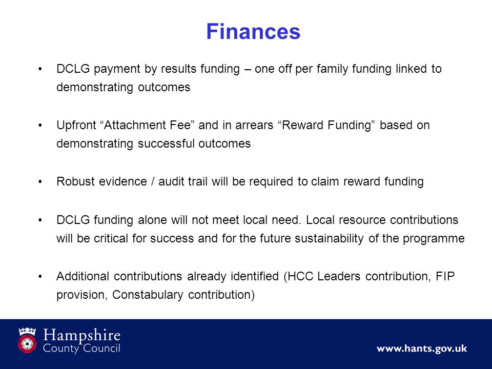 "Finances DCLG payment by results funding – one off per family funding linked to demonstrating outcomes Upfront ""Attachment Fee"" and in arrears ""Reward"