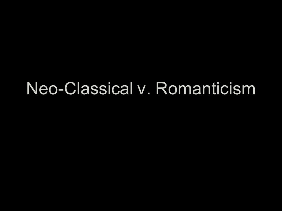 Neo-Classical v. Romanticism