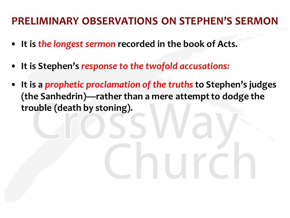 PRELIMINARY OBSERVATIONS ON STEPHEN'S SERMON It is the longest sermon recorded in the book of Acts.