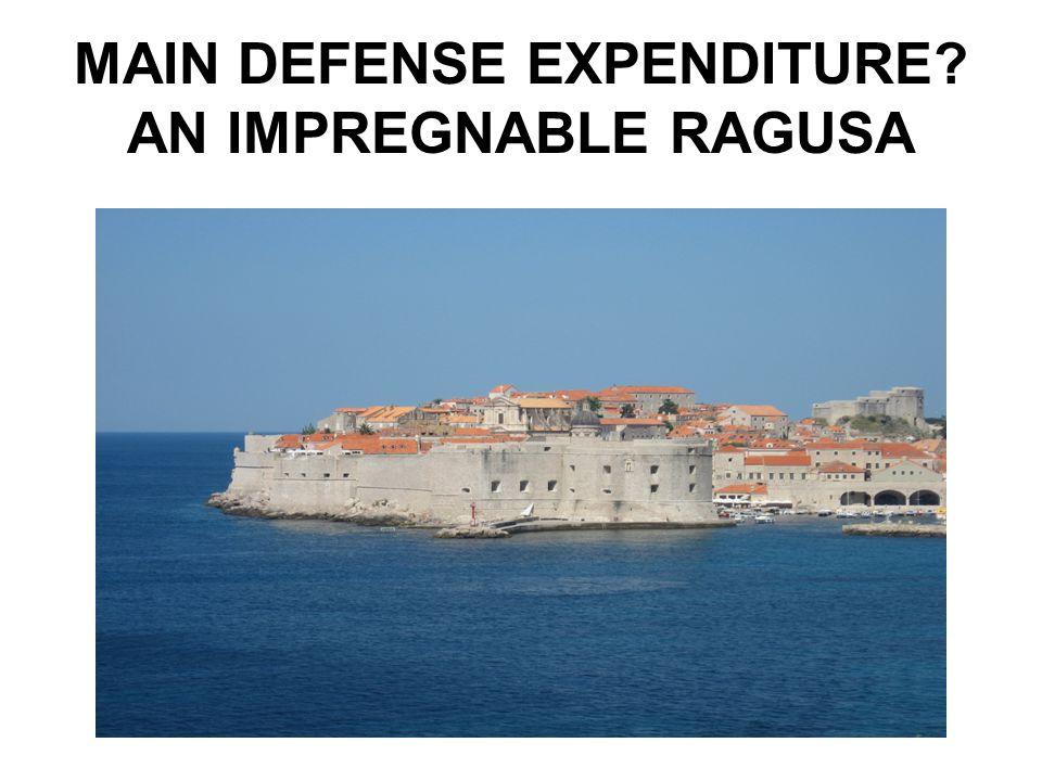MAIN DEFENSE EXPENDITURE AN IMPREGNABLE RAGUSA