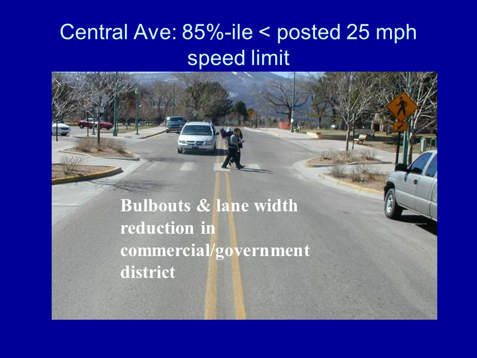 Central Ave: 85%-ile < posted 25 mph speed limit Bulbouts & lane width reduction in commercial/government district