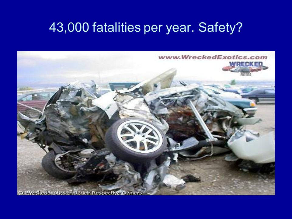 43,000 fatalities per year. Safety?