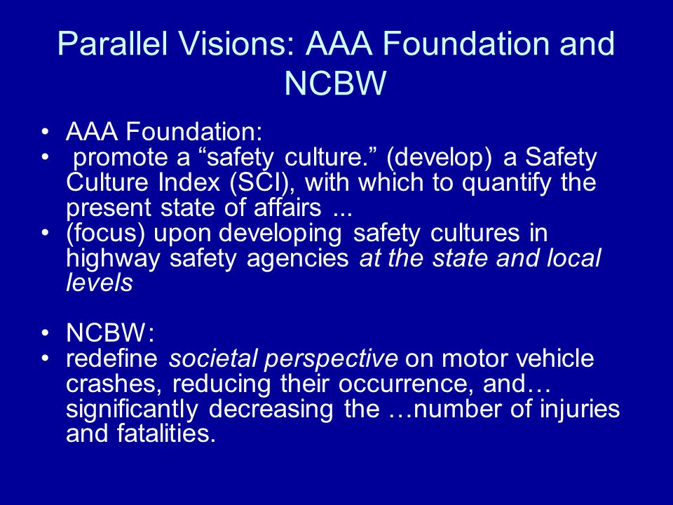 "Parallel Visions: AAA Foundation and NCBW AAA Foundation: promote a ""safety culture."" (develop) a Safety Culture Index (SCI), with which to quantify t"