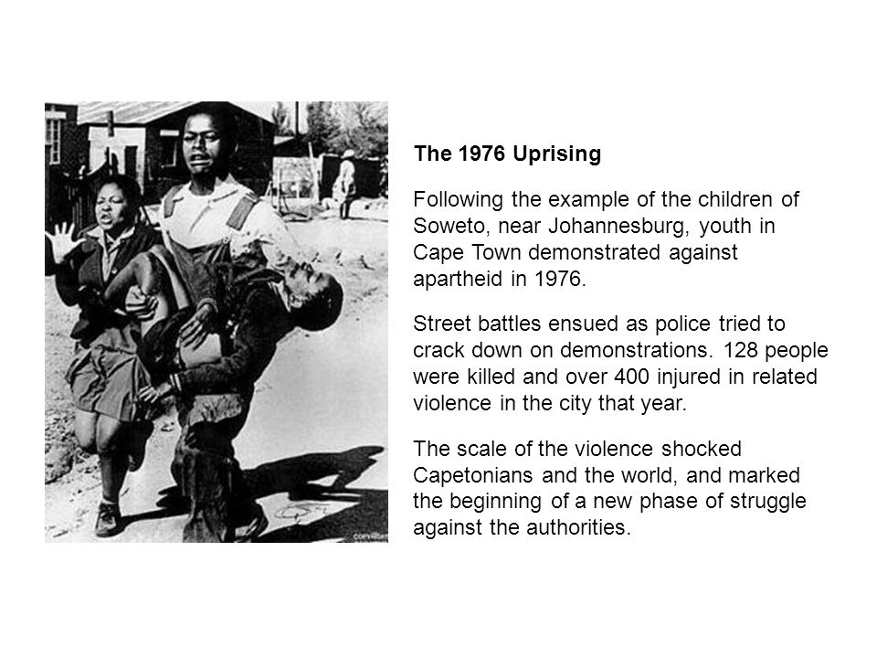 The 1976 Uprising Following the example of the children of Soweto, near Johannesburg, youth in Cape Town demonstrated against apartheid in 1976. Stree