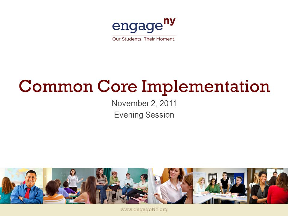 www.engageNY.org EngageNY 1.1 StepWhat to DoWhat to Read or WatchWhat You'll Have Learned Step 1 Get the Big Picture Read about the Common Core State Standards, why they matter and how they apply to New York State.