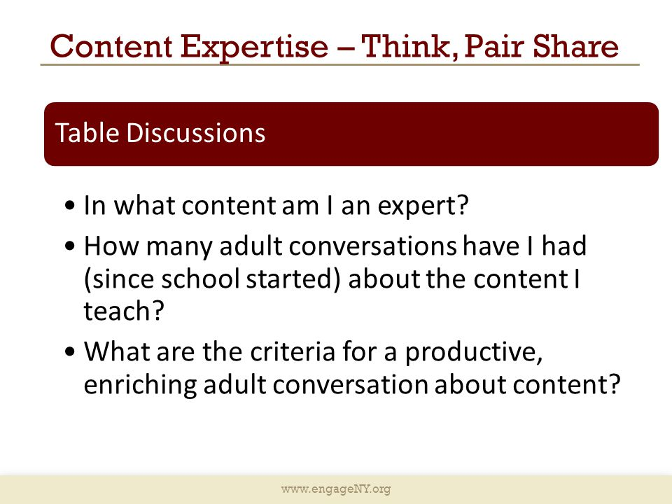 www.engageNY.org Content Expertise – Think, Pair Share Table Discussions In what content am I an expert? How many adult conversations have I had (sinc
