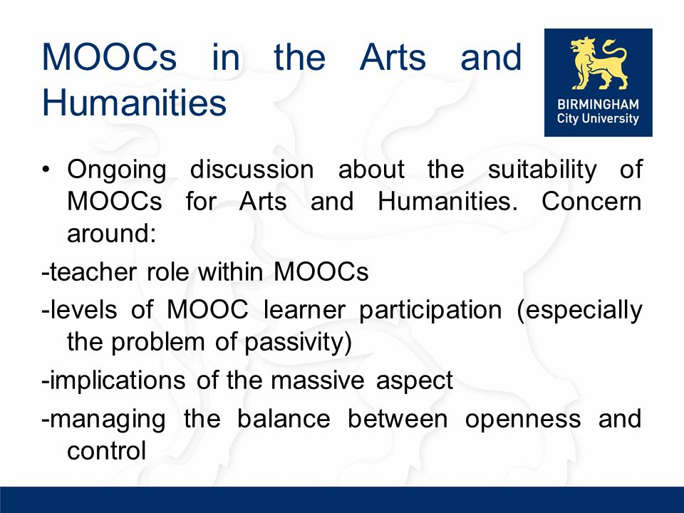 MOOCs in the Arts and Humanities Ongoing discussion about the suitability of MOOCs for Arts and Humanities.